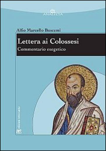 Lettera ai Colossesi. Commentario esegetico - Alfio M. Buscemi |