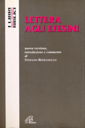 Lettera agli Efesini. Nuova versione, introduzione e commento - S. Romanello |