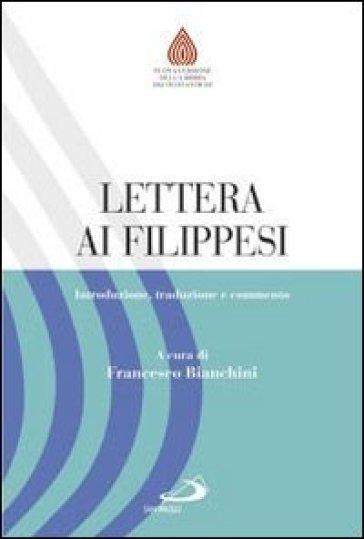 Lettera ai Filippesi. Introduzione, traduzione e commento - F. Bianchini |
