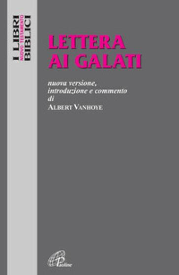 Lettera ai Galati. Nuova versione, introduzione e commento - A. Vanhoye |