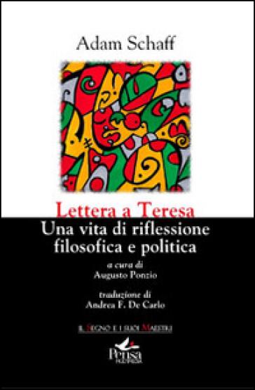 Lettera a Teresa. Una vita di riflessione filosofica e politica - Adam Schaff |