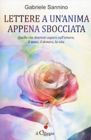 Lettera a un'anima appena sbocciata. Quello che dovresti sapere sull'amore, il sesso, il denaro, la vita - Gabriele Sannino   Thecosgala.com