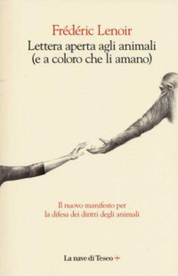 Lettera aperta agli animali (e a coloro che li amano) - Frederic Lenoir |