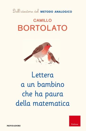 Lettera a un bambino che ha paura della matematica - Camillo Bortolato |