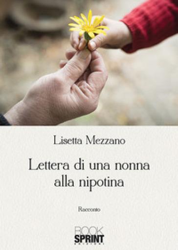 Lettera di una nonna alla nipotina - Lisetta Mezzano |