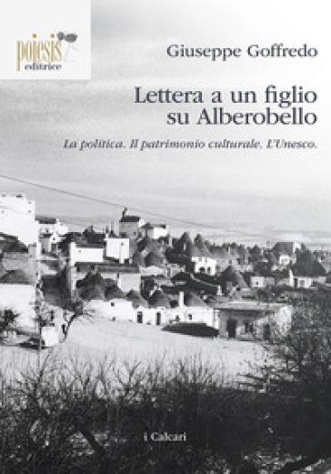 Lettera a un figlio su Alberobello. La politica. Il patrimonio culturale. L'Unesco - Giuseppe Goffredo | Kritjur.org