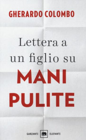 Lettera a un figlio su Mani pulite - Gherardo Colombo |