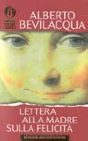 Lettera alla madre sulla felicità - Alberto Bevilacqua  