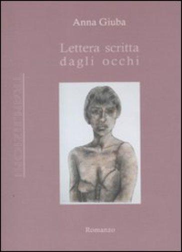 Lettera scritta dagli occhi - Anna Giuba |