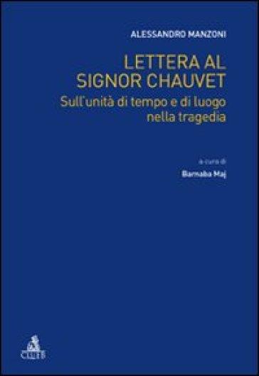 Lettera al signor Chauvet sull'unità di tempo e di luogo nella tragedia - Alessandro Manzoni |