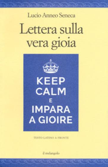 Lettera sulla vera gioia. Testo latino a fronte - Lucio Anneo Seneca |