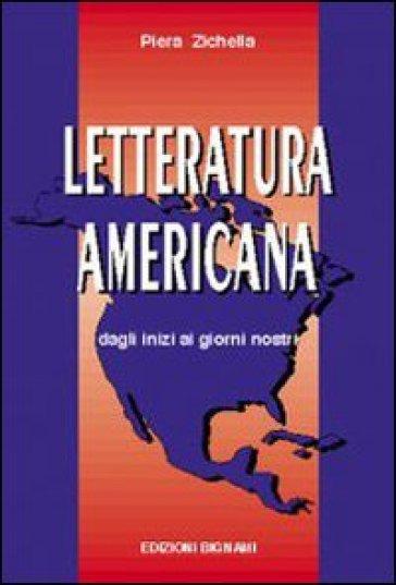 Letteratura americana. Dagli inizi ai giorni nostri. Per le Scuole Superiori - Piera Zichella |