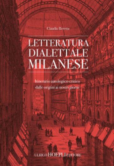 Letteratura dialettale milanese. Itinerario antologico-critico dalle origini ai nostri giorni - Claudio Beretta  