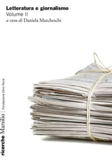 Letteratura e giornalismo. 2. - D. Marcheschi |
