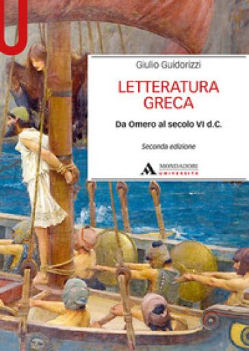 Letteratura greca. Da Omero al secolo VI d. C. - Giulio Guidorizzi  