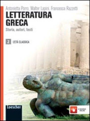Letteratura greca. Storia, autori, testi. Per le Scuole superiori. Con espansione online. 2. - Antonietta Porro |