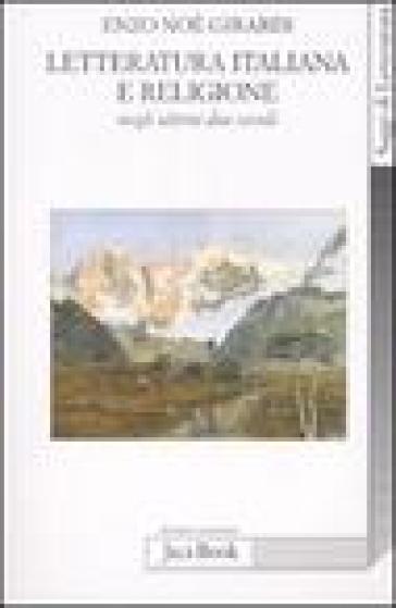 Letteratura italiana e religione negli ultimi due secoli - Enzo N. Girardi |
