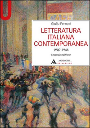 Letteratura italiana contemporanea 1900-1945 - Giulio Ferroni  