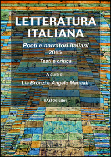 Letteratura italiana. Poeti e narratori italiani 2015, testi e critica - L. Bronzi | Rochesterscifianimecon.com