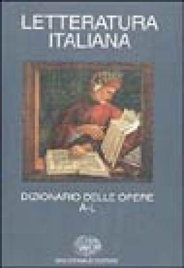 Letteratura italiana. Dizionario delle opere. 1.A-L