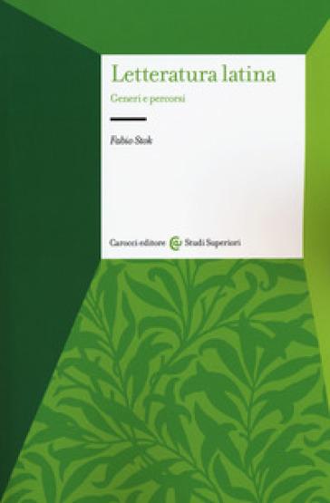Letteratura latina. Generi e percorsi - Fabio Stok | Rochesterscifianimecon.com