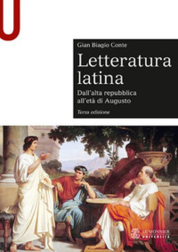 Letteratura latina. Con espansione online. 1: Dall'alta repubblica all'età di Augusto - Gian Biagio Conte  