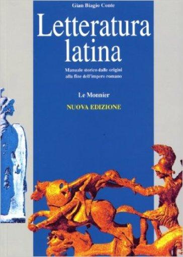 Letteratura latina. Manuale storico dalle origini alla fine dell'impero romano - Gian Biagio Conte |