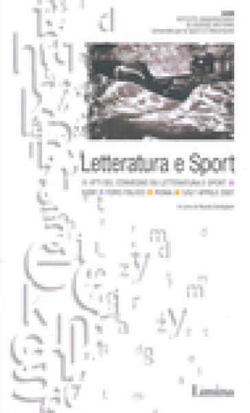 Letteratura e sport. Atti del Convegno (Roma, 5-7 aprile 2001) - Nicola Bottiglieri | Rochesterscifianimecon.com