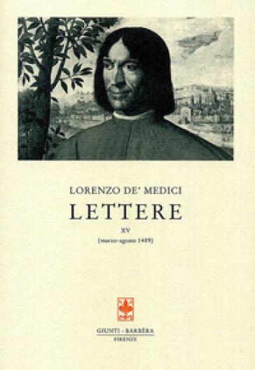 Lettere. 15.Marzo-agosto 1489 - Lorenzo de' Medici  