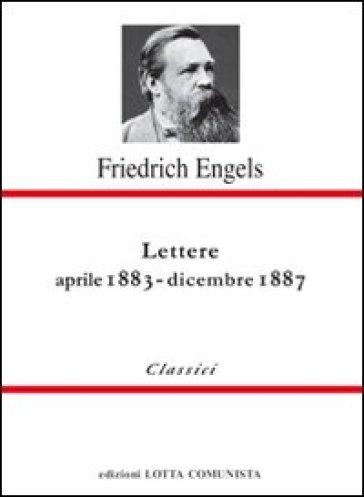 Lettere. Aprile 1883-dicembre 1887 - Friedrich Engels |