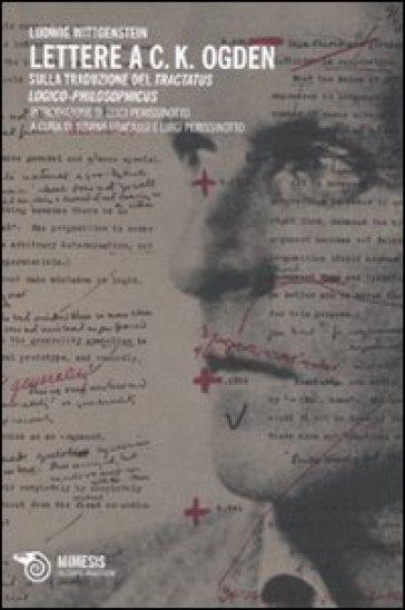 Lettere a C. K. Ogden. Sulla traduzione del «Tractatus logico-philosophicus» - Ludwig Wittgenstein | Rochesterscifianimecon.com