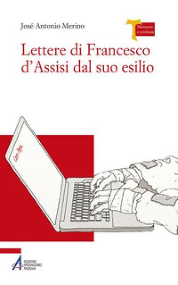 Lettere di Francesco d'Assisi dal suo esilio - José Antonio Merino |