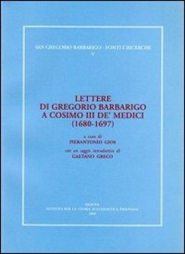 Lettere di Gregorio Barbarigo a Cosimo III de' medici (1680-1697) - P. Gios  