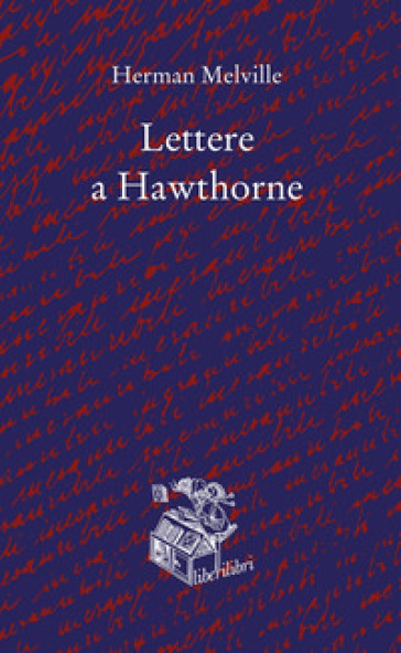 Lettere a Hawthorne. Testo inglese a fronte - Herman Melville  