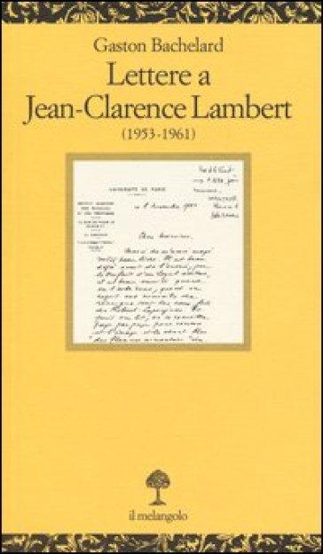 Lettere a Jean-Clarence Lambert (1953-1961) - Gaston Bachelard |
