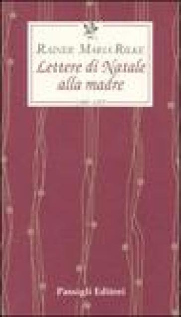 Lettere di Natale alla madre. 1900-1925 - Rainer Maria Rilke |