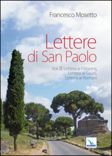 Lettere di San Paolo. Vol. 2: Lettera ai Filippesi-Lettera ai Galati-Lettera ai Romani. - Francesco Mosetto |