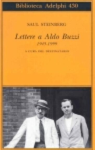 Lettere a Aldo Buzzi 1945-1999 - Saul Steinberg  