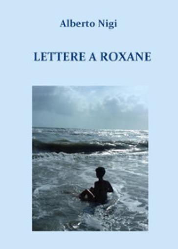 Lettere a Roxane - Alberto Nigi |