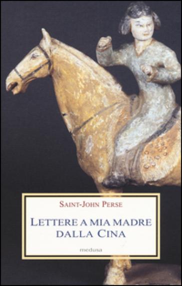Lettere a mia madre dalla Cina - Saint-John Perse |