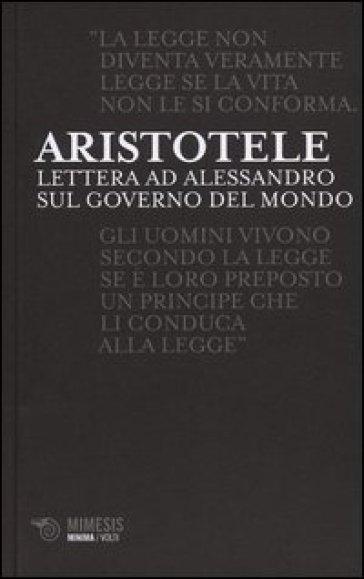 Lettere ad Alessandro sul governo del mondo - Aristotele  