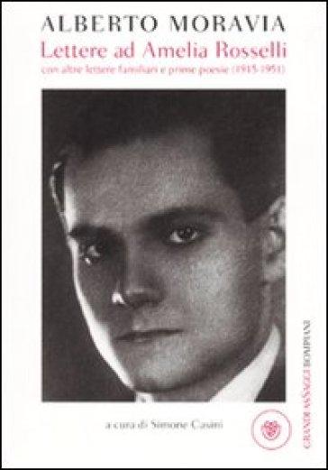 Lettere ad Amelia Rosselli con altre lettere familiari e prime poesie (1915-1951) - Alberto Moravia  