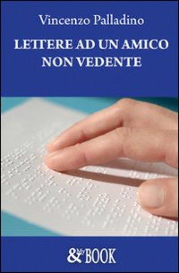 Lettere ad un amico non vedente - Vincenzo Palladino |