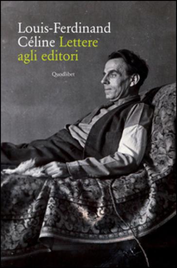 Lettere agli editori - Louis-Ferdinand Céline |