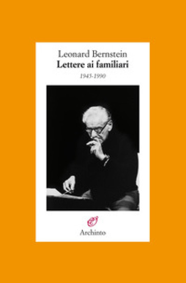 Lettere ai familiari 1945-1990 - Leonard Bernstein |