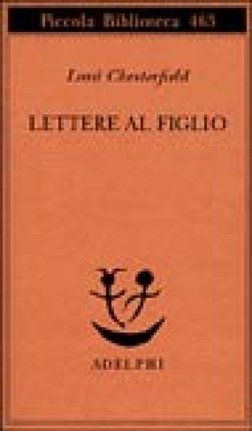 Lettere al figlio 1750-1752 - Philip D. Chesterfield  