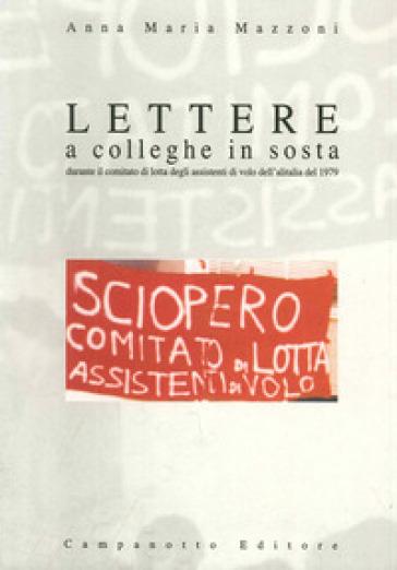 Lettere a colleghe in sosta durante il comitato di lotta degli assistenti di volo dell'Alitalia del 1979 - Anna Maria Mazzoni |
