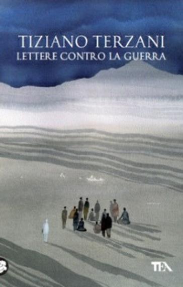 Lettere contro la guerra - Tiziano Terzani |