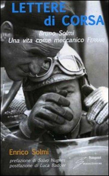 Lettere di corsa. Bruno Solmi. Una vita come meccanico Ferrari - Enrico Solmi   Thecosgala.com