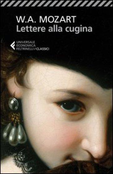 Lettere alla cugina. Testo tedesco a fronte - Wolfgang Amadeus Mozart | Jonathanterrington.com